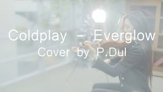 Coldplay - Everglow (Single Version) - Official video  [Cover by P.Dul 여자들 피리피그]