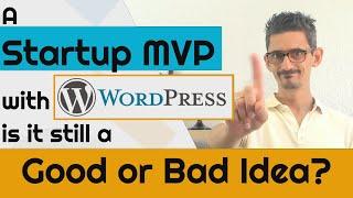 A startup MVP with wordpress, is it still a Good Idea?