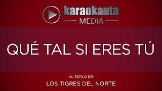 Karaokanta - Los Tigres del Norte - Qué tal si eres tú