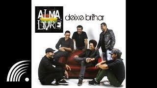 Alma Livre - Sem Hora Pra Voltar - Deixe Brilhar (Official Music)