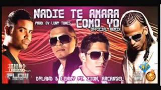 Dyland  Lenny Ft. Arcangel  Zion   Nadie Te Amara Como Yo (Official Remix) ( version 2 ) 2009