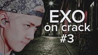 EXO ON CRACK #3 │ yehet the movie