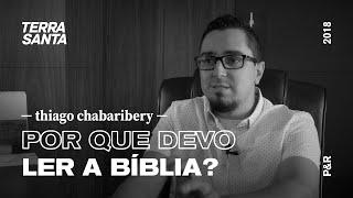 POR QUE DEVO LER A BÍBLIA? | Thiago Chabaribery
