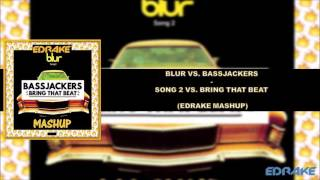 Blur vs. Bassjackers - Song 2 vs. Bring That Beat (EDRAKE Mashup)