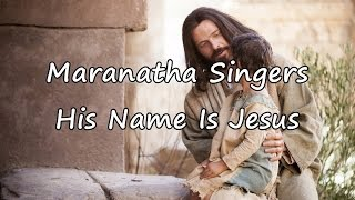 Maranatha Singers - His Name Is Jesus [with lyrics]