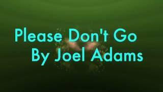 Please Don't Go By Joel Adams (Lyrics)