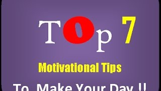 Motivation : Top 7 motivational Tips To Make Your Day.