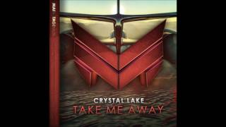 Crystal Lake - Take Me Away (Original Mix)