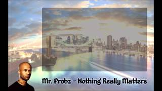 Mr. Probz - Nothing really matters [lyrics]