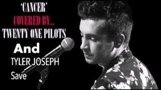 'Cancer' Cover By Twenty One Pilots And 'Save' By Tyler Joseph