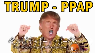 TRUMP sings PPAP   Pen Pinapple Apple Pen
