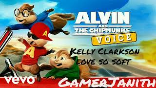 Kelly Clarkson - Love So Soft  Chipmunk Version Song