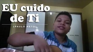 Eu cuido de ti - Paulo Neto