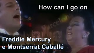 Freddie Mercury e Montserrat Caballé - How Can I Go On - legendado - 052