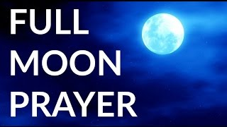Full Moon Prayer Manifesting - Full Moon Prayer for Clearing Blocks to Goals - Full Moon Blessing