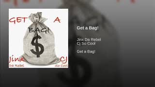 Get A Bag - Cj So Cool, Jinx Da Rebel