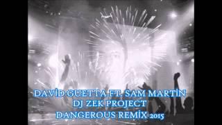 DAVİD GUETTA FT. SAM MARTİN - DANGEROUS ( DJ ZEK PROJECT ) SUPER REMİX 2015
