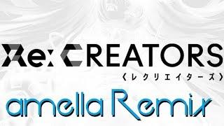 RE:CREATORS - Sh0ut (Opening 2) | amella Remix