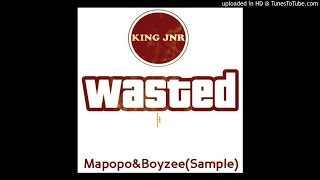 KingJnR ft Mapopo, Boyzee- Wasted(Sample)2015
