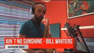 Ain`t no sunshine - Bill Whiters (saxophone cover)