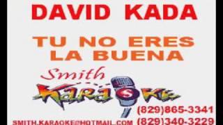 DAVID KADA TU NO ERES LA BUENA SMITH KARAOKE (EL SUPER KARAOKE)