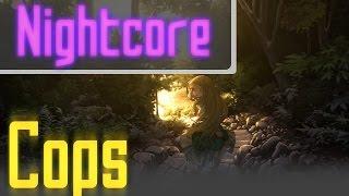 Nightcore - Cops [Vanic x K.Flay]