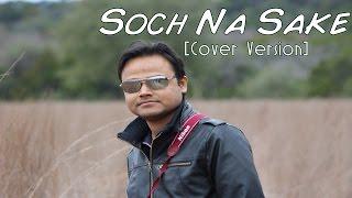 Soch Na Sake   Cover   Airlift   Arijit Singh