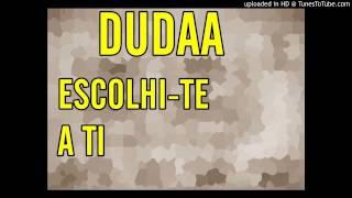 Dudaa - Escolhi-te a ti ft. Angelo Nogueira & Kingside