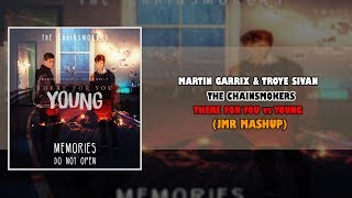 Martin Garrix & Troye Sivan vs The Chainsmokers - There For You vs Young (JMR Mashup)
