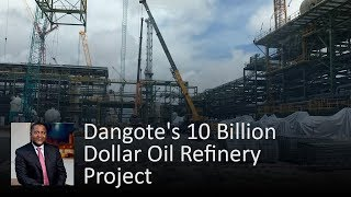 Dangote's 10 Billion Dollar Oil Refinery Project