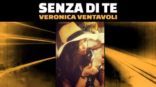 VERONICA VENTAVOLI - Senza di te (Italian music 2018)