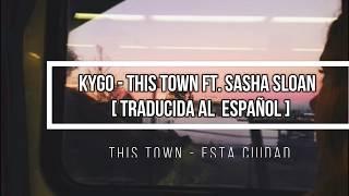 Kygo - This Town ft. Sasha Sloan [lyric] [letra] [ traducida al español]  [Subtitulado al español]
