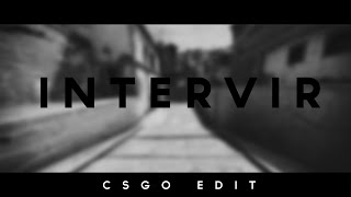 CS:GO EDIT #1 INTERVIR