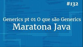 Curso Java Completo - Aula 132: Generics pt 01 O que são Generics