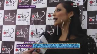 Karla Tarazona se confiesa y habla de la supuesta infidelidad de Christian Domínguez