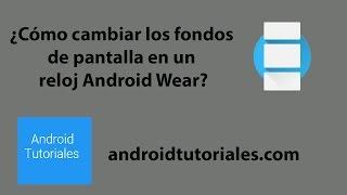 ¿Cómo cambiar los fondos de pantalla en un reloj Android Wear?