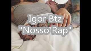 Igor Btz - Nosso Rap (+Letra)