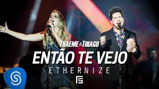 Thaeme & Thiago - Então Te Vejo | DVD Ethernize