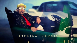 100KILA - TOXIC (OFFICIAL VIDEO) 2017