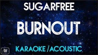 Burnout (Karaoke) - Sugarfree