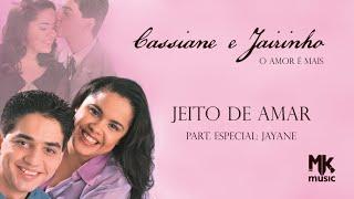 Cassiane e Jairinho (part. Jayane) - Jeito de Amar