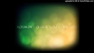 Kosmin - O Que Eu Sou c/ Viciado - Código Sonoro