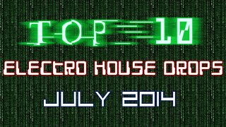 Top 10 Electro House Drops (July 2014)