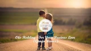 Otis Redding - For Your Precious Love (Ganja Remix)