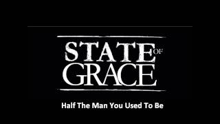 State Of Grace - Half The Man You Used To Be