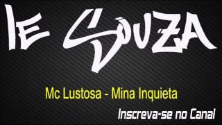 Mc Lustosa - Mina Inquieta [Lançamento 2015] [Dj R7]