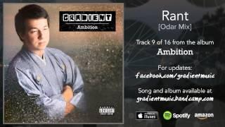 Gradient - Rant [Odar Mix] (with lyrics)