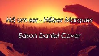 Há um ser - Héber Marques (Edson Daniel & Samuel Alves cover)