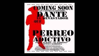 "DANTE ""PERREO ADICTIVO"" COMING SOON"