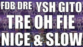 FDB DRE x YSH GITO x TRE OH FIE - (FAST) NICE & SLOW + DL